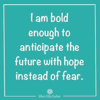 I am bold enough - hope over fear